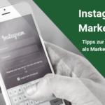 Instagram Marketing – Tipps zur Nutzung als Marketing-Kanal