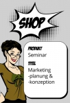 Grundlagen Marketingplanung & -konzeption